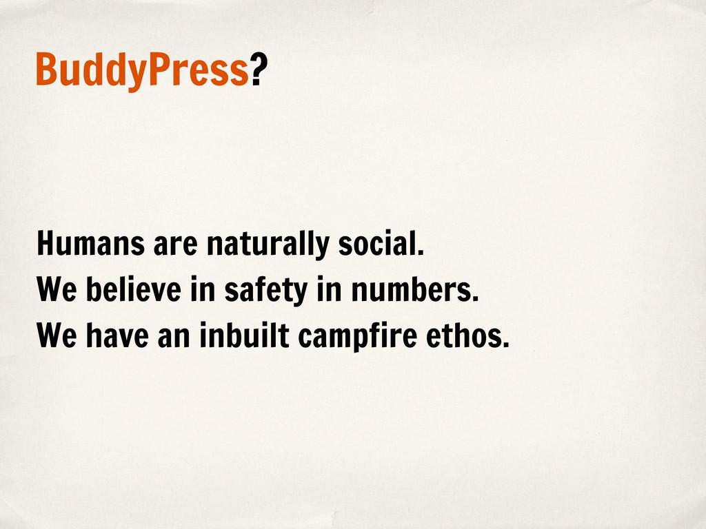 BuddyPress? Humans are naturally social. We bel...