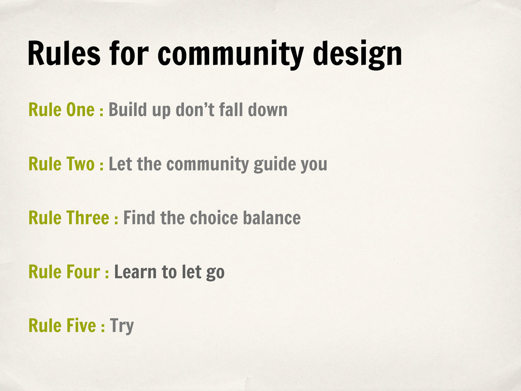 Rules for community design Rule Two : Let the c...