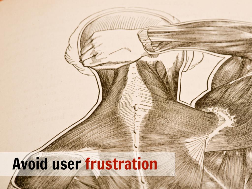 Avoid user frustration