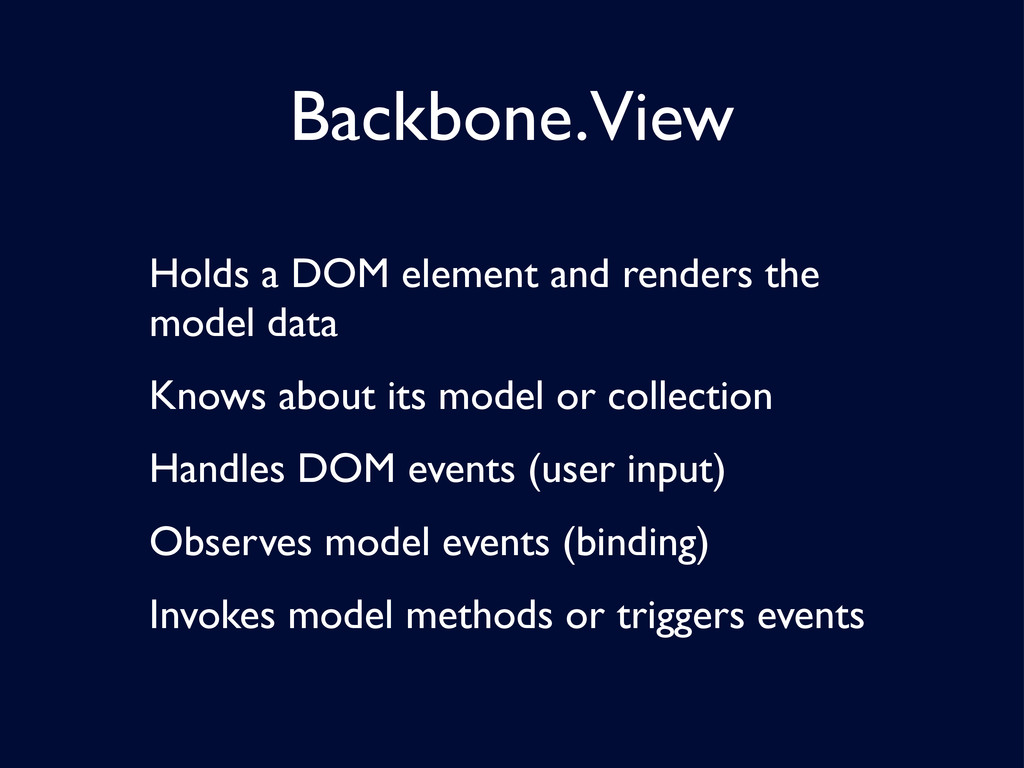 Backbone.View Holds a DOM element and renders t...