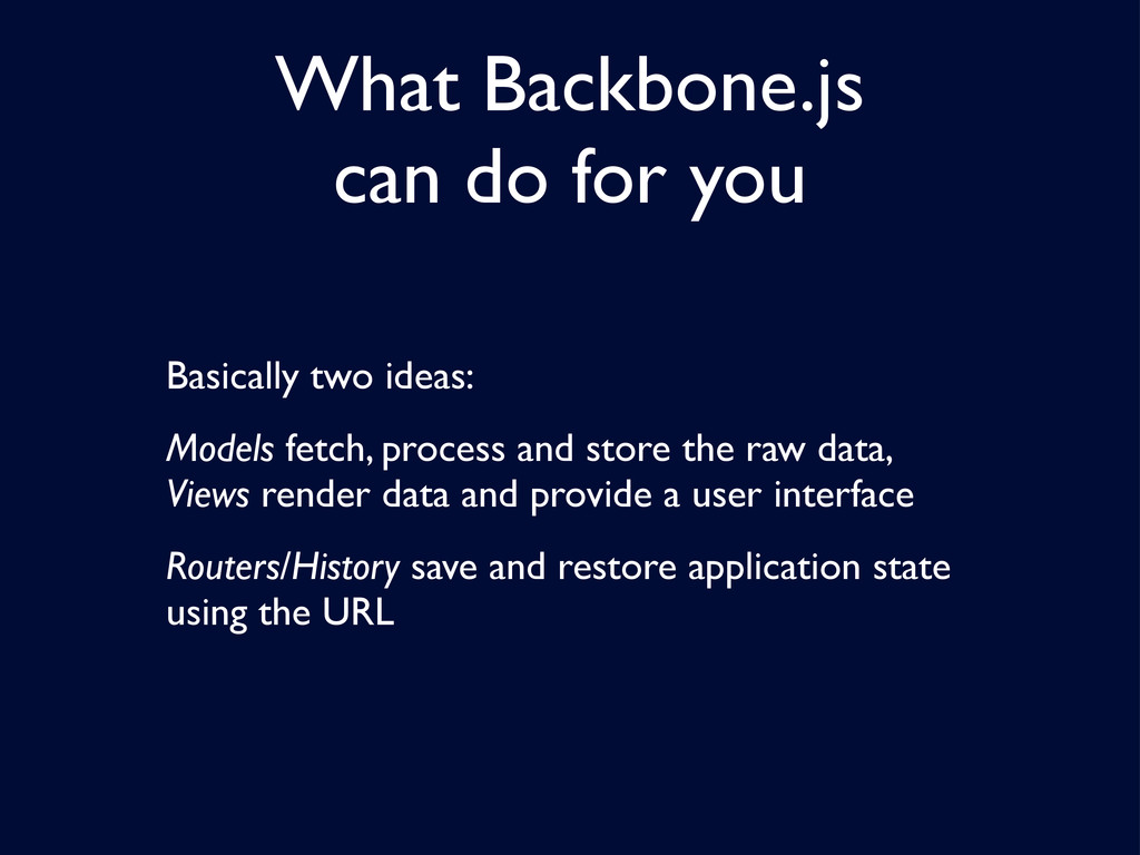 What Backbone.js can do for you Basically two i...