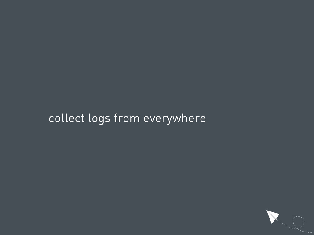 collect logs from everywhere