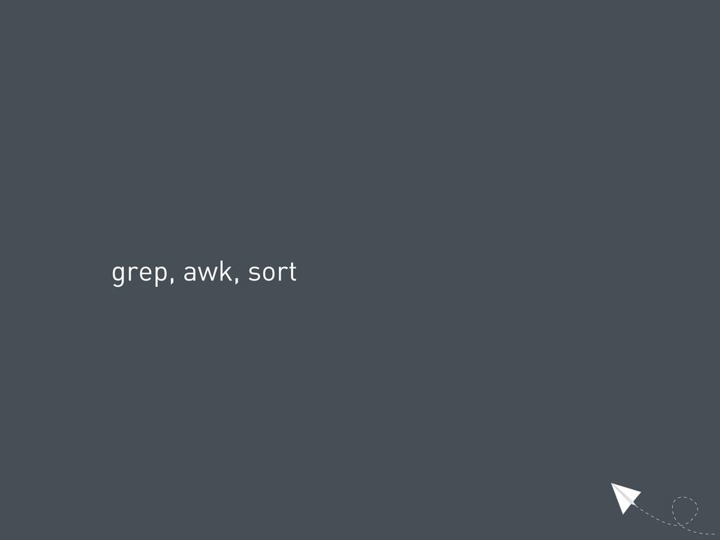 grep, awk, sort