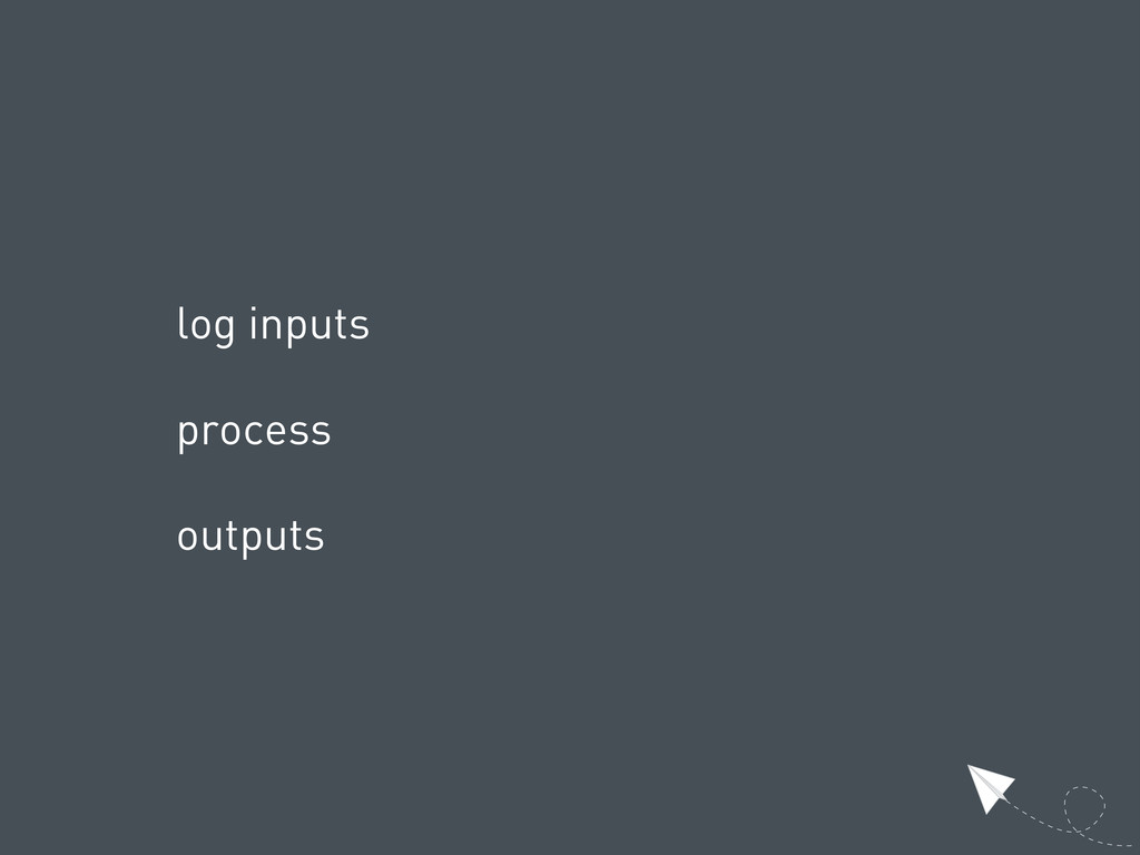 log inputs process outputs