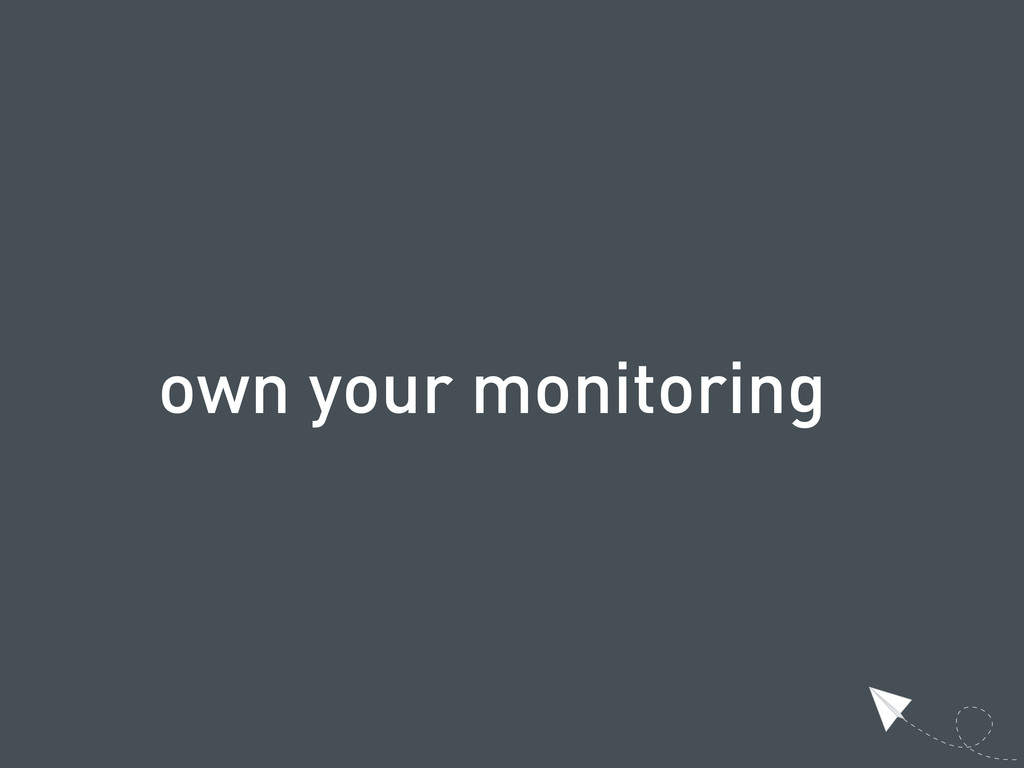 own your monitoring