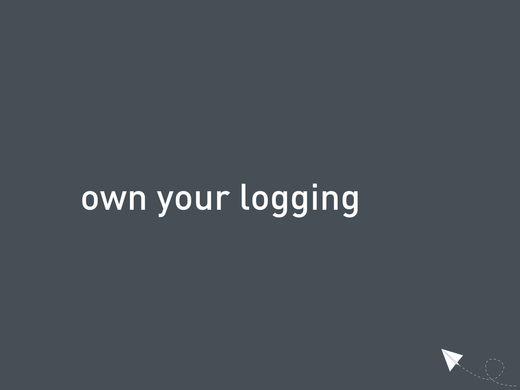 own your logging