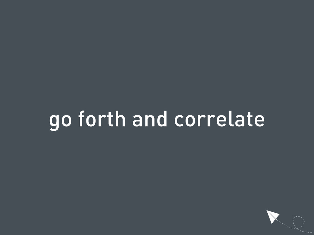 go forth and correlate