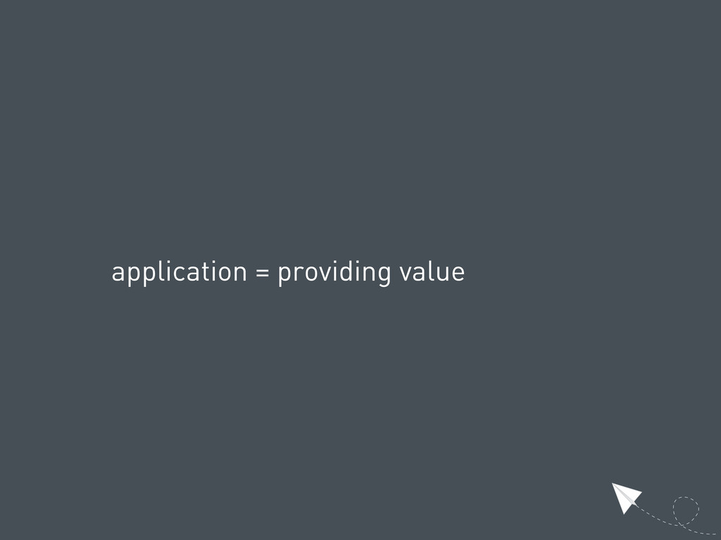 application = providing value