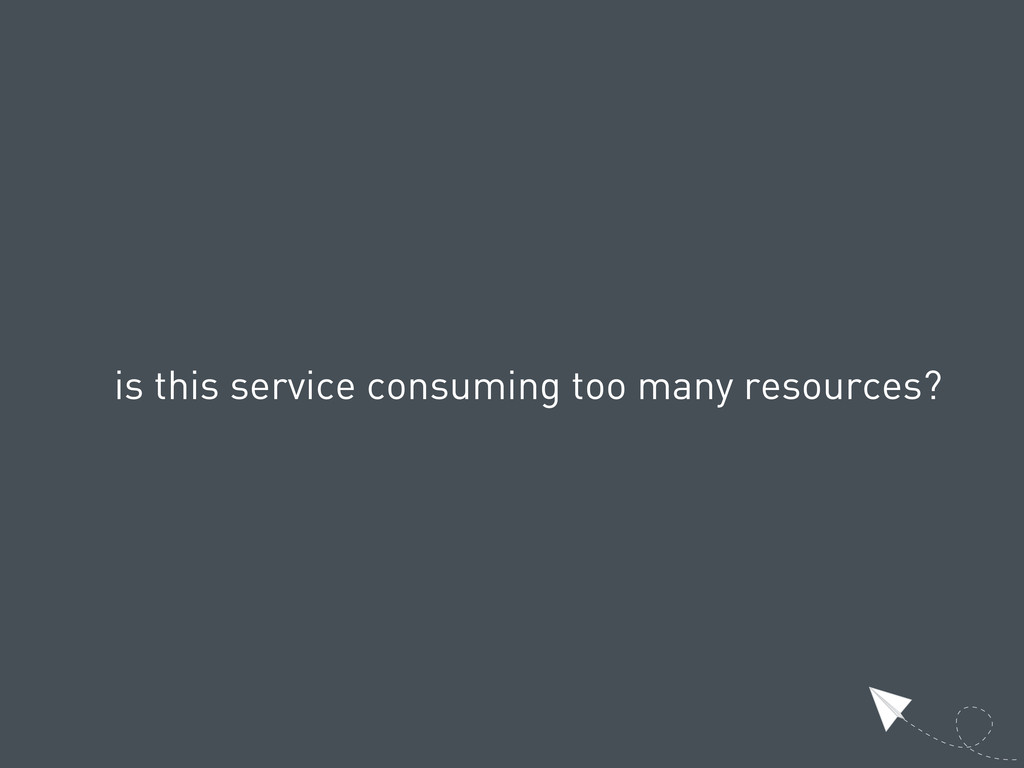 is this service consuming too many resources?