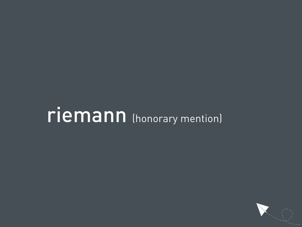 riemann (honorary mention)