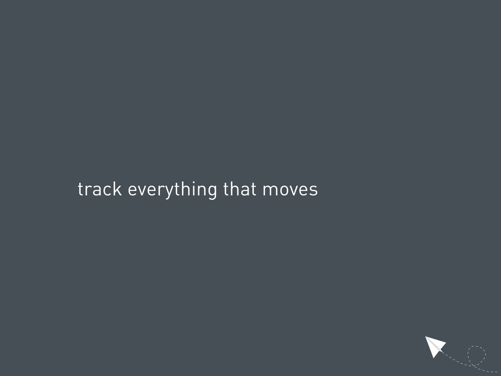 track everything that moves
