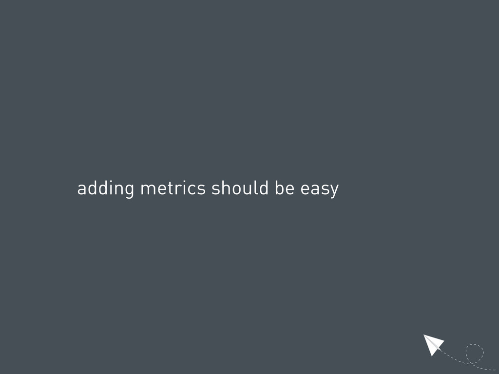 adding metrics should be easy
