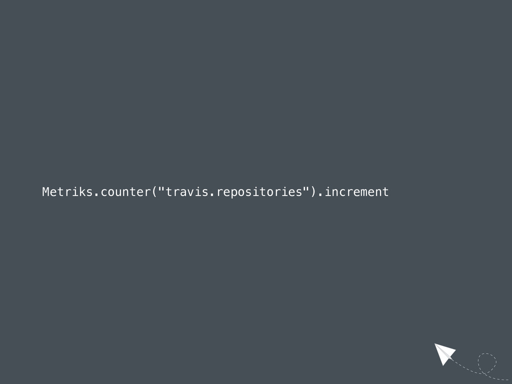 "Metriks.counter(""travis.repositories"").increment"