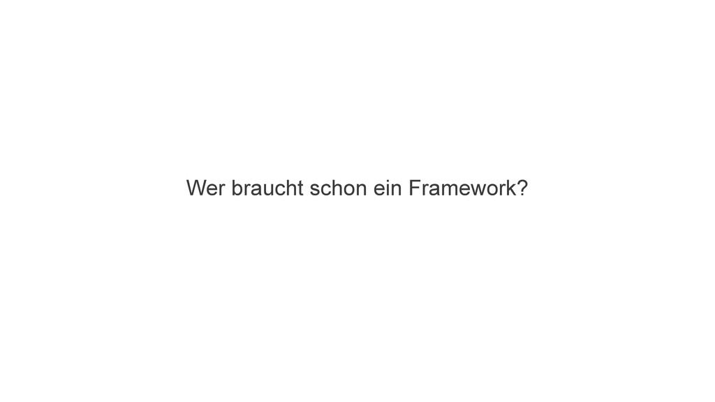 Wer braucht schon ein Framework?