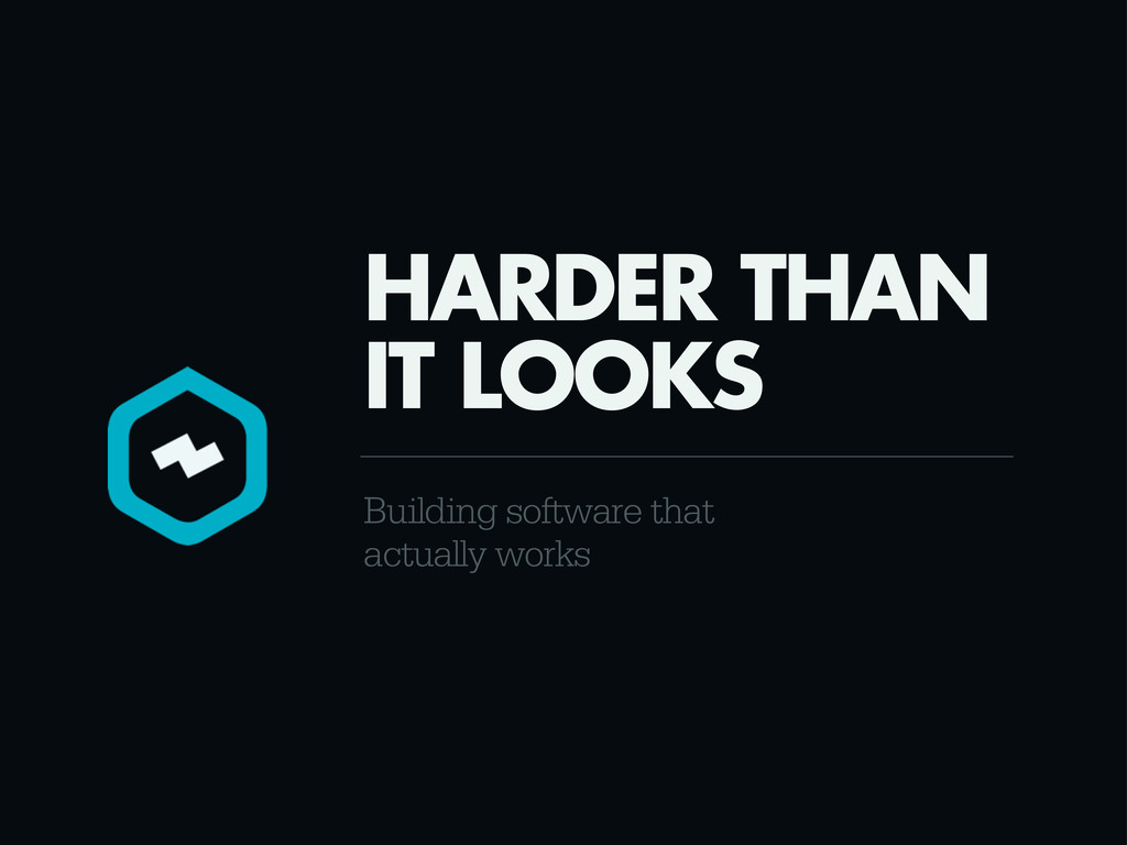 Building software that actually works HARDER TH...