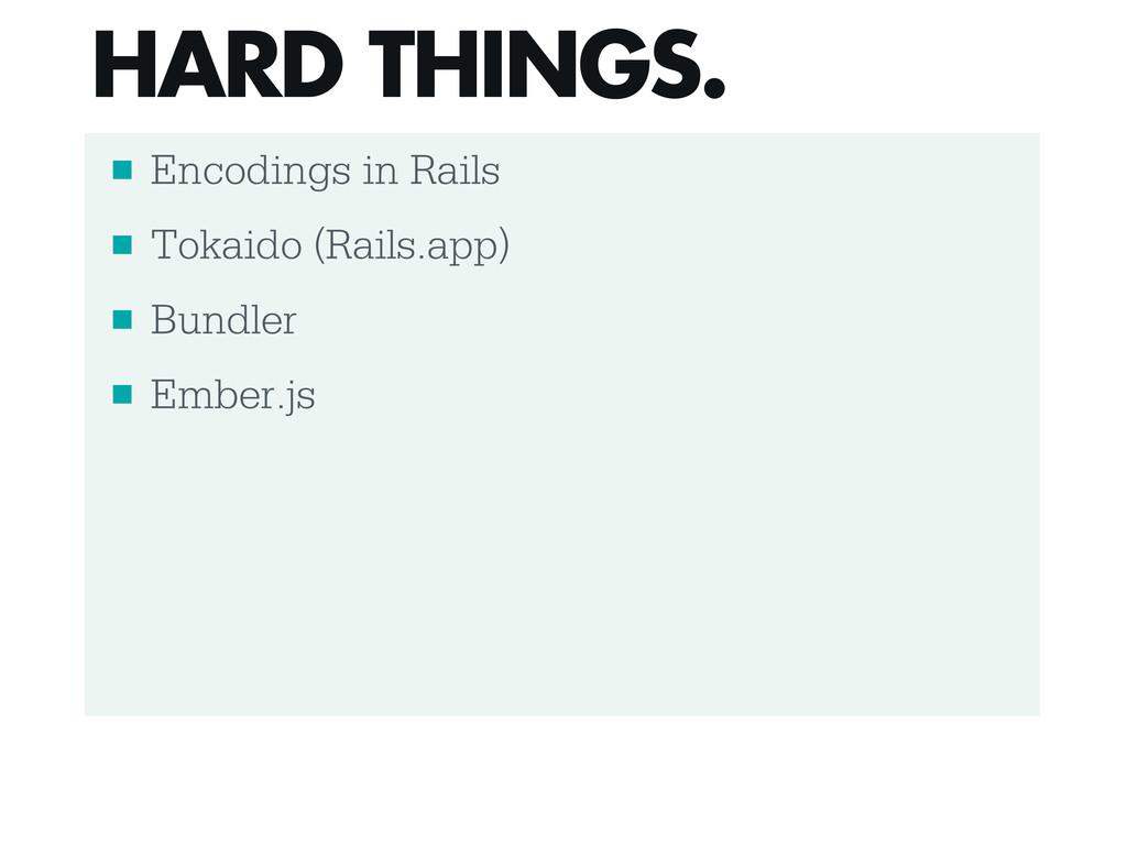 ■ Encodings in Rails ■ Tokaido (Rails.app) ■ Bu...