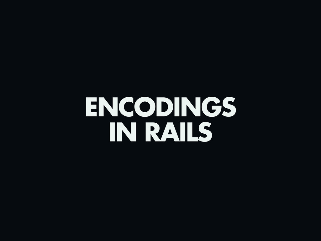 ENCODINGS IN RAILS