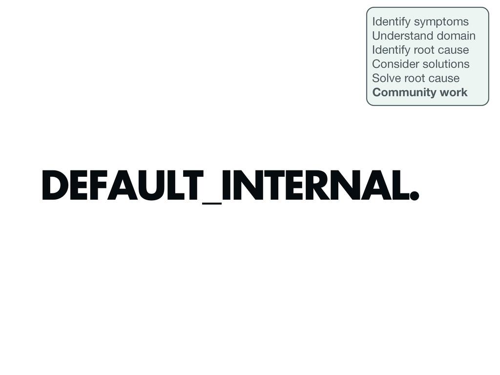 DEFAULT_INTERNAL. Identify symptoms Understand ...
