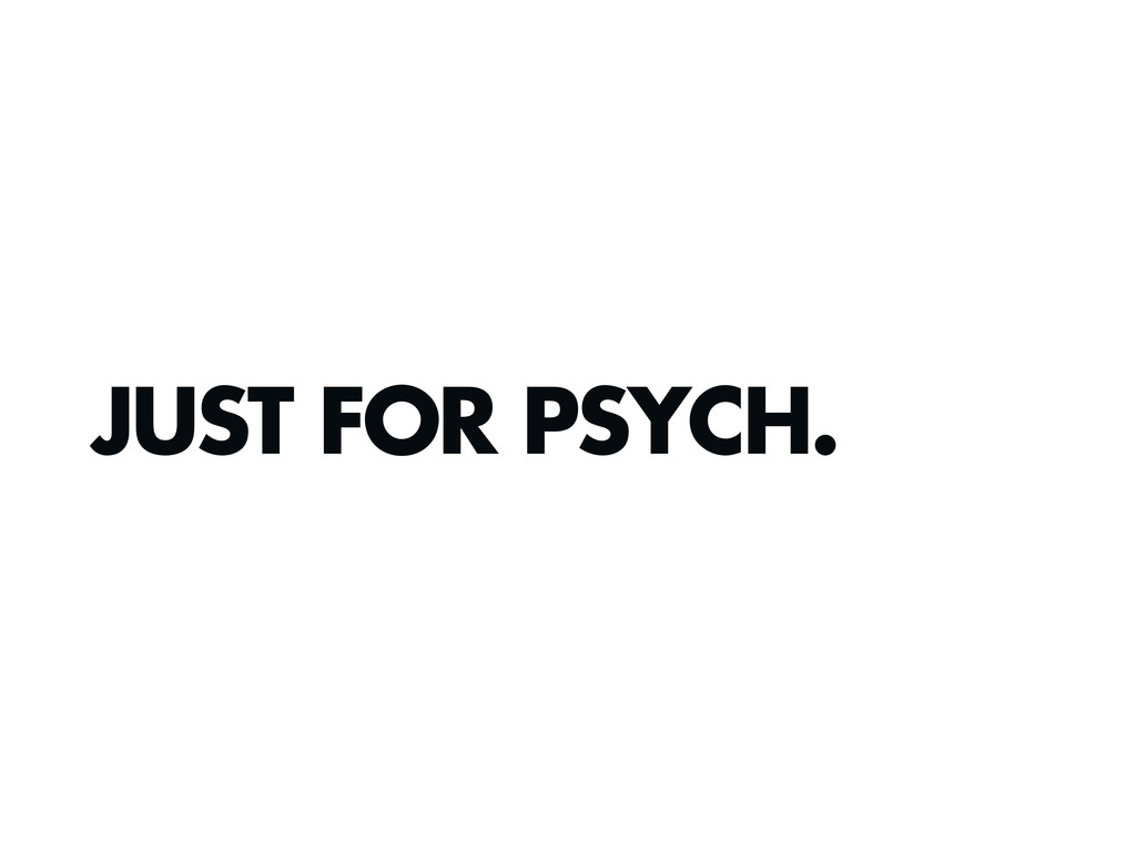 JUST FOR PSYCH.