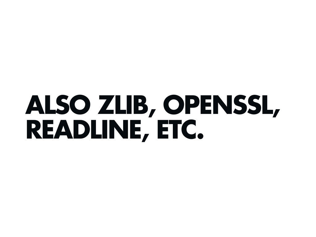 ALSO ZLIB, OPENSSL, READLINE, ETC.