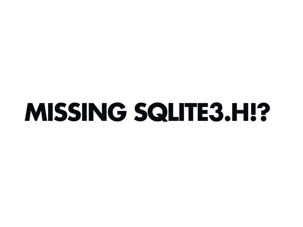 MISSING SQLITE3.H!?