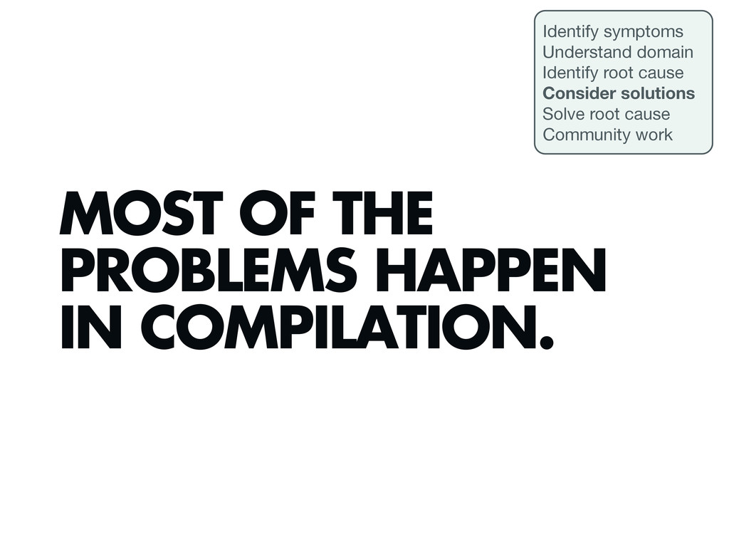 MOST OF THE PROBLEMS HAPPEN IN COMPILATION. Ide...