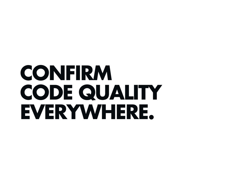 CONFIRM CODE QUALITY EVERYWHERE.
