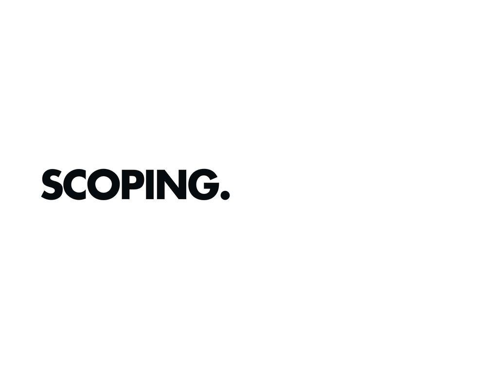 SCOPING.