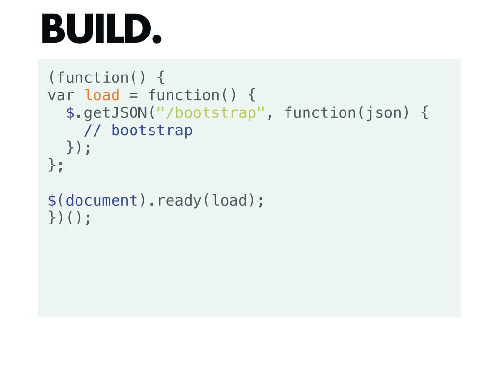 (function() { var load = function() { $.getJSON...
