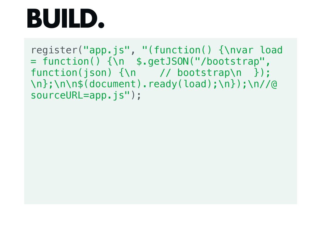 """register(""""app.js"""", """"(function() {\nvar load = f..."""