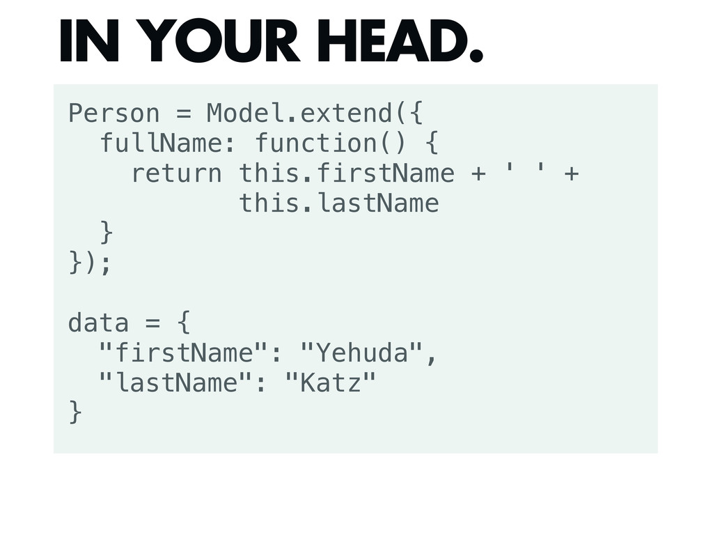 Person = Model.extend({ fullName: function() { ...