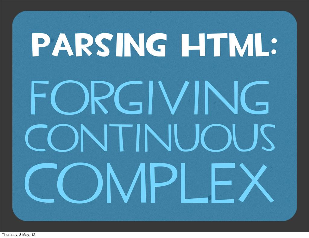 PARSING HTML: FORGIVING CONTINUOUS COMPLEX Thur...