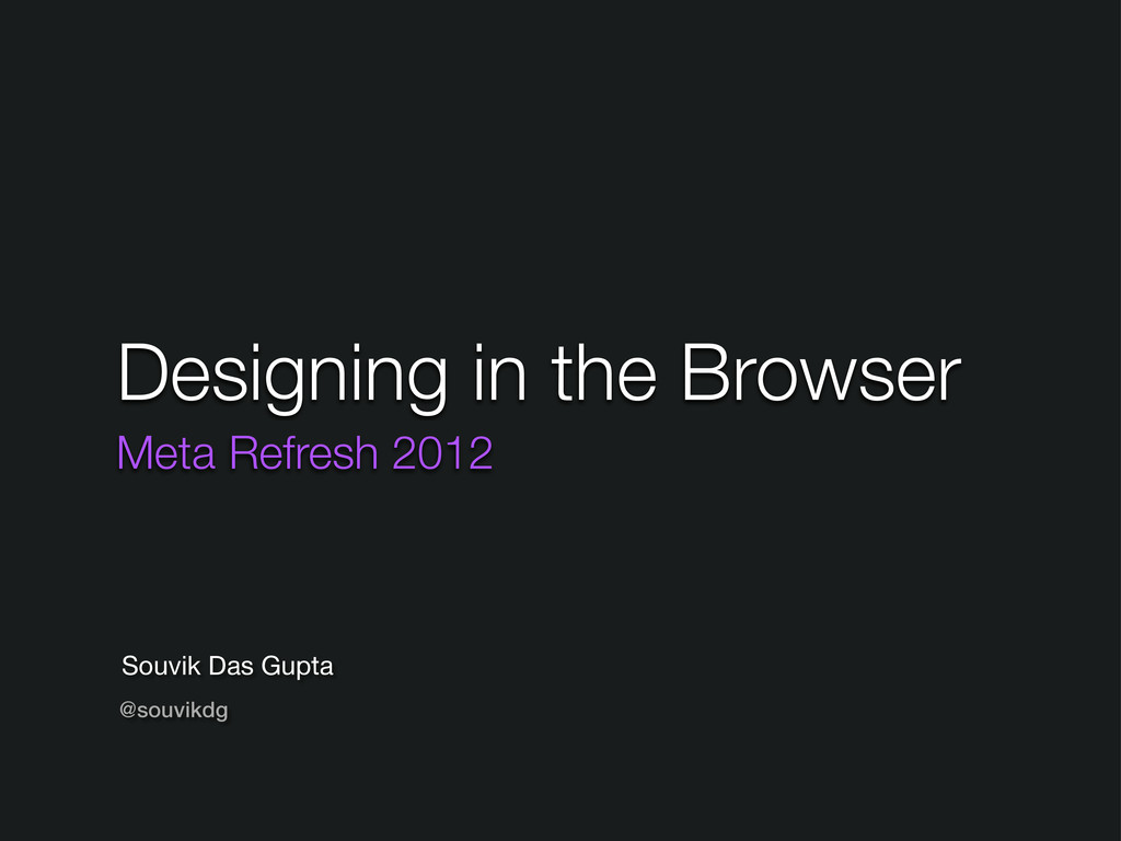 Designing in the Browser Meta Refresh 2012 Souv...