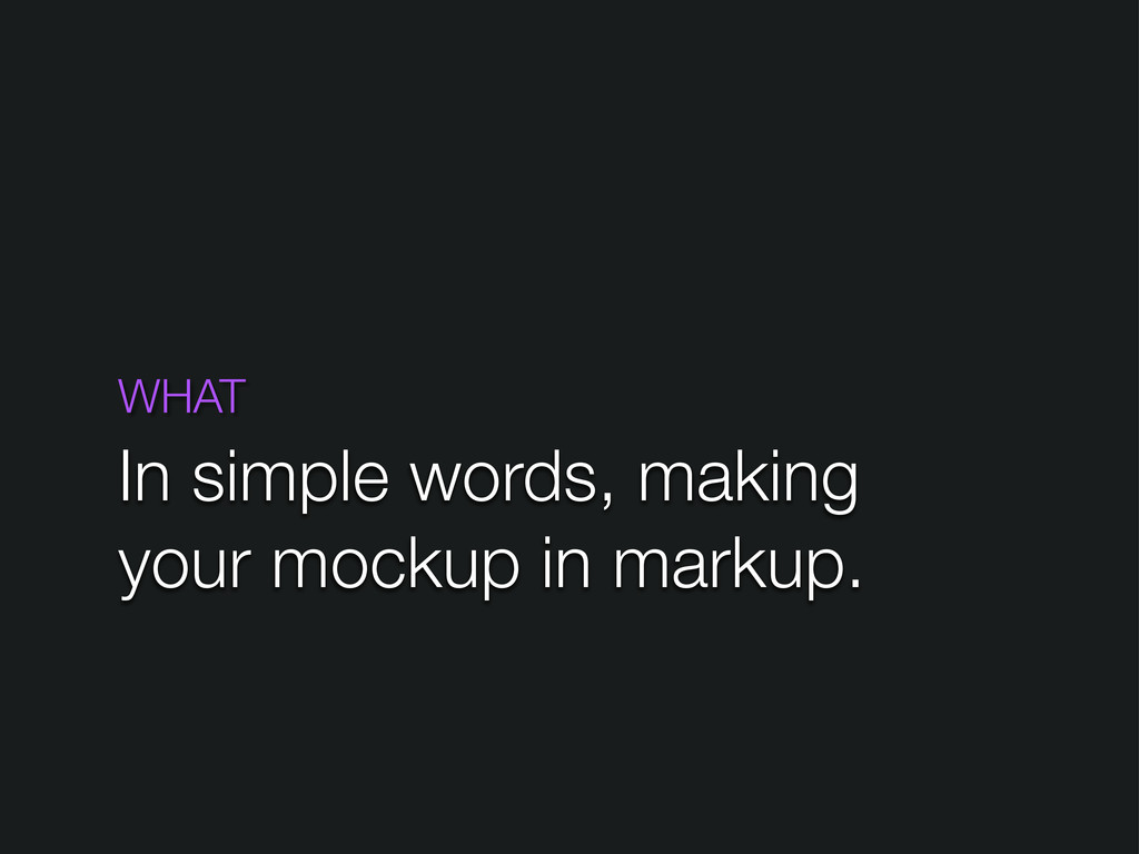 WHAT In simple words, making your mockup in mar...