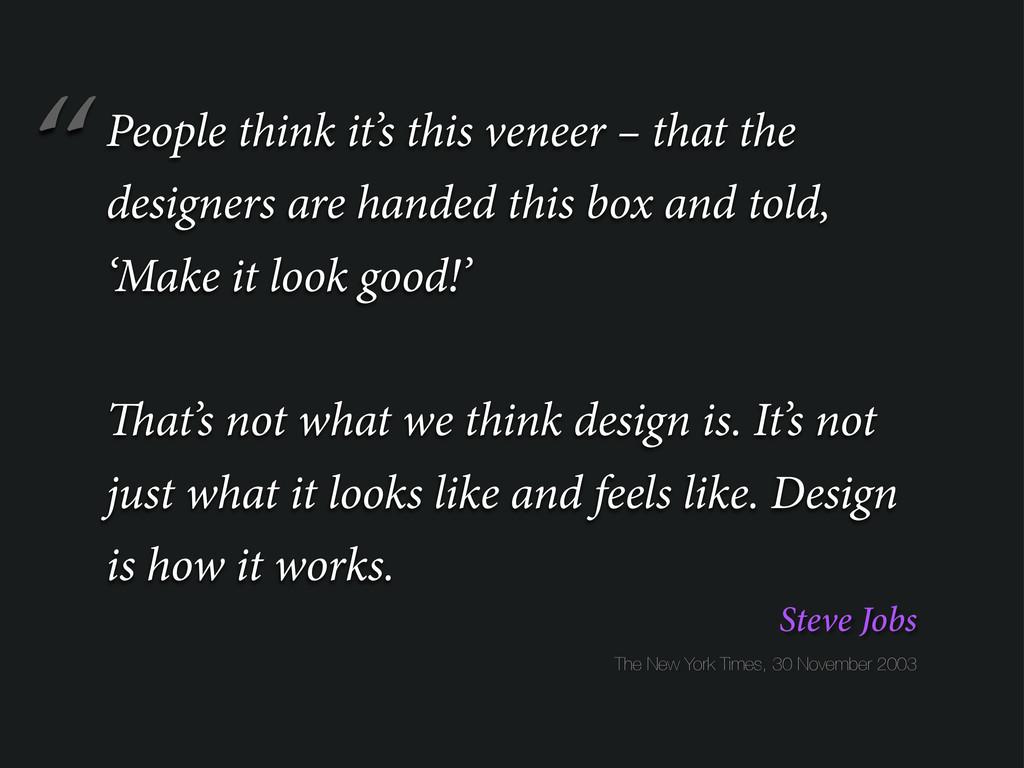 """""""People think it's this veneer – that the desig..."""