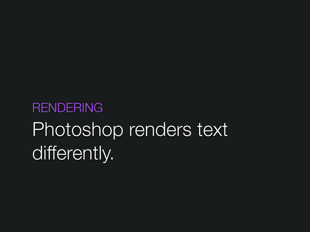 RENDERING Photoshop renders text differently.