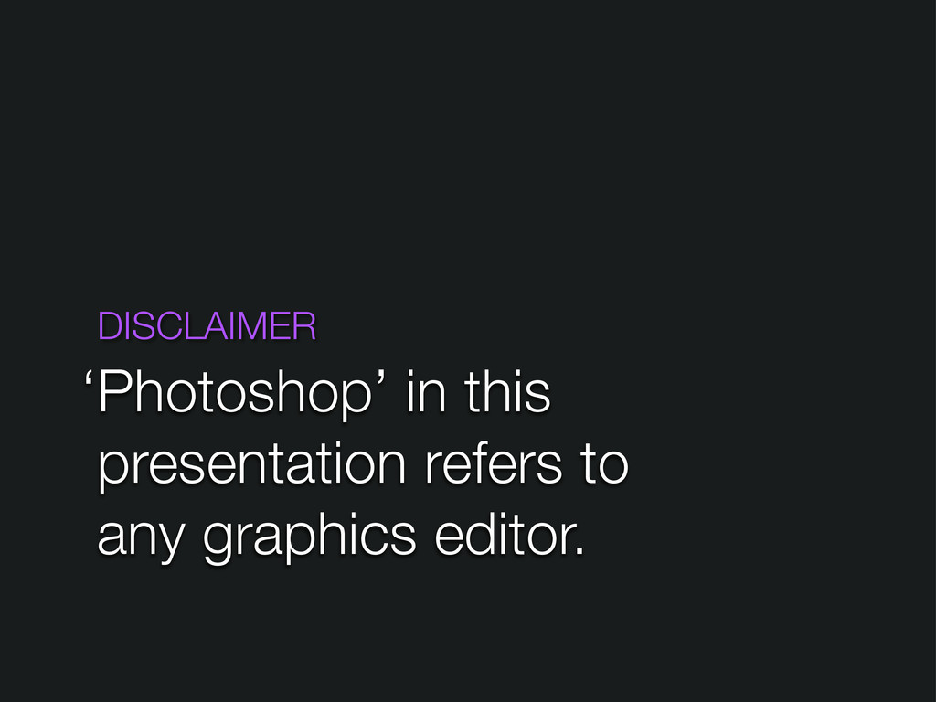 DISCLAIMER Photoshop' in this presentation refe...