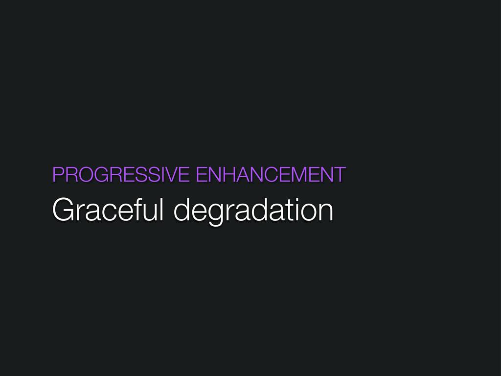 PROGRESSIVE ENHANCEMENT Graceful degradation