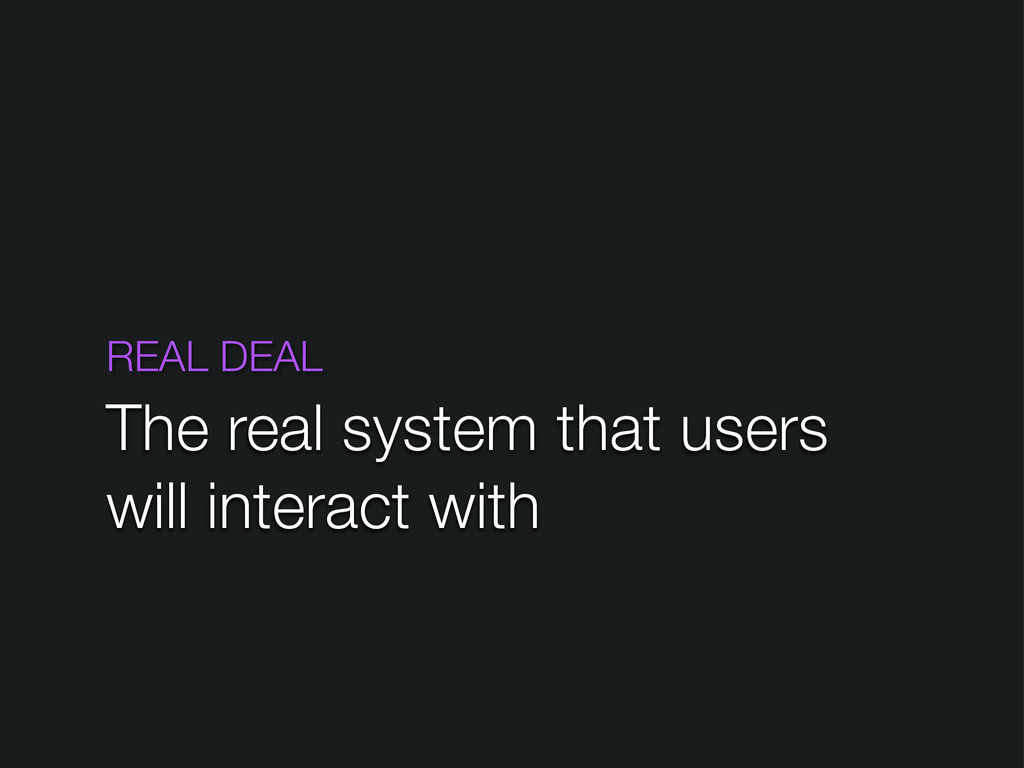 REAL DEAL The real system that users will inter...