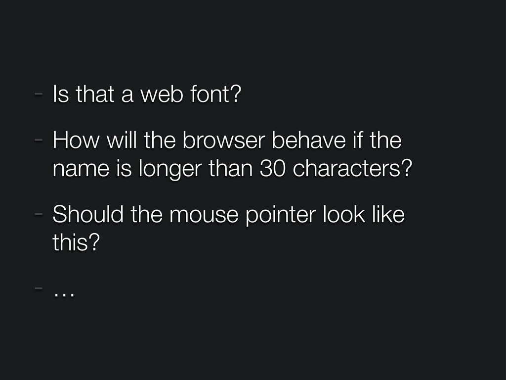 - Is that a web font? - How will the browser be...