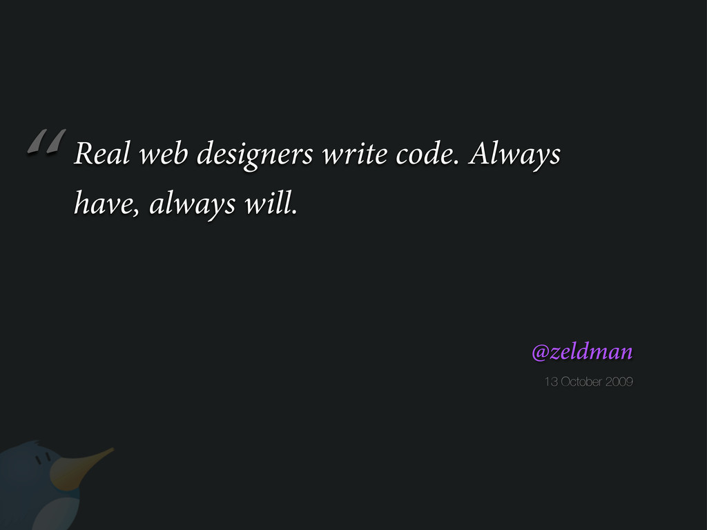""" 13 October 2009 @zeldman Real web designers w..."