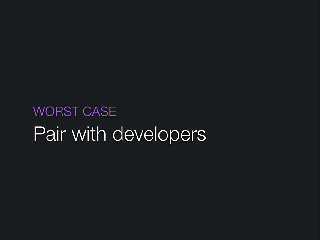 WORST CASE Pair with developers