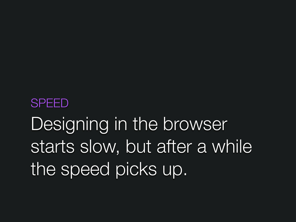 SPEED Designing in the browser starts slow, but...