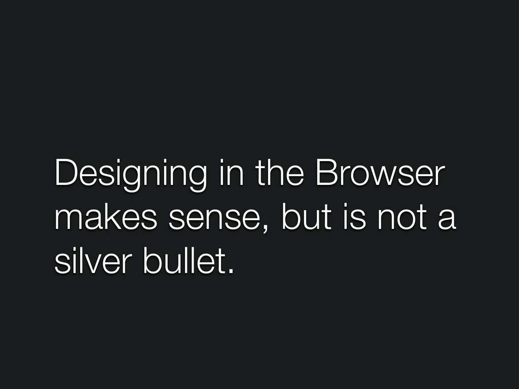 Designing in the Browser makes sense, but is no...