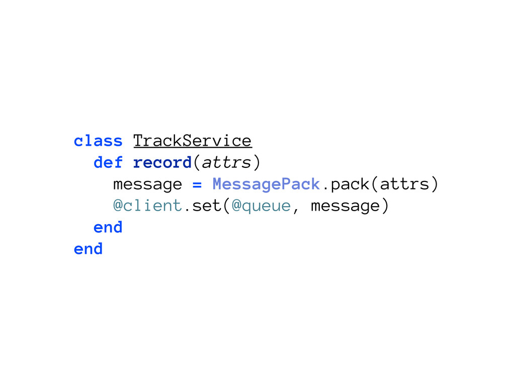 class TrackService def record(attrs) message = ...