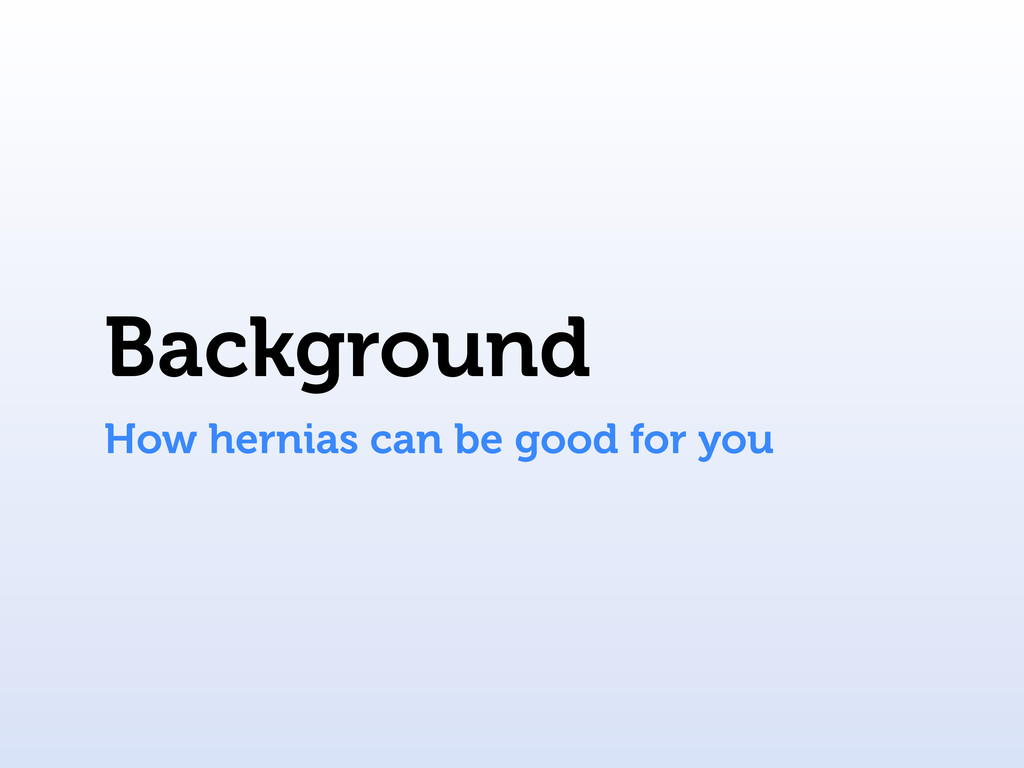 Background How hernias can be good for you