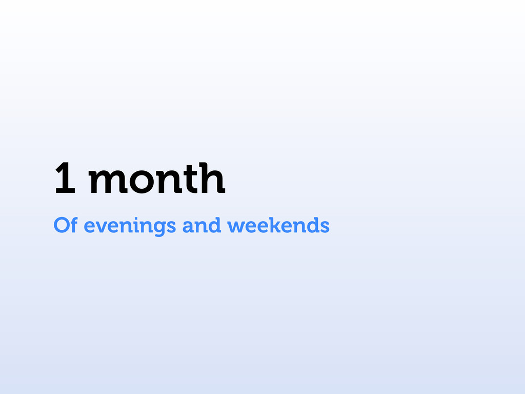 1 month Of evenings and weekends