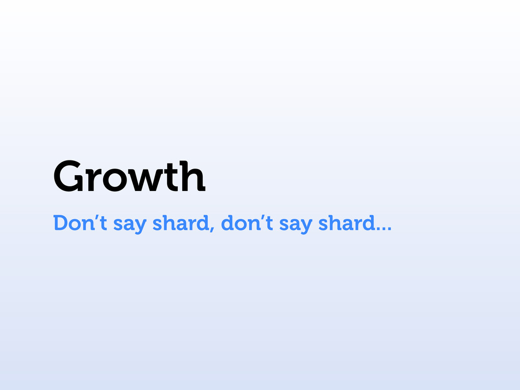 Growth Don't say shard, don't say shard...