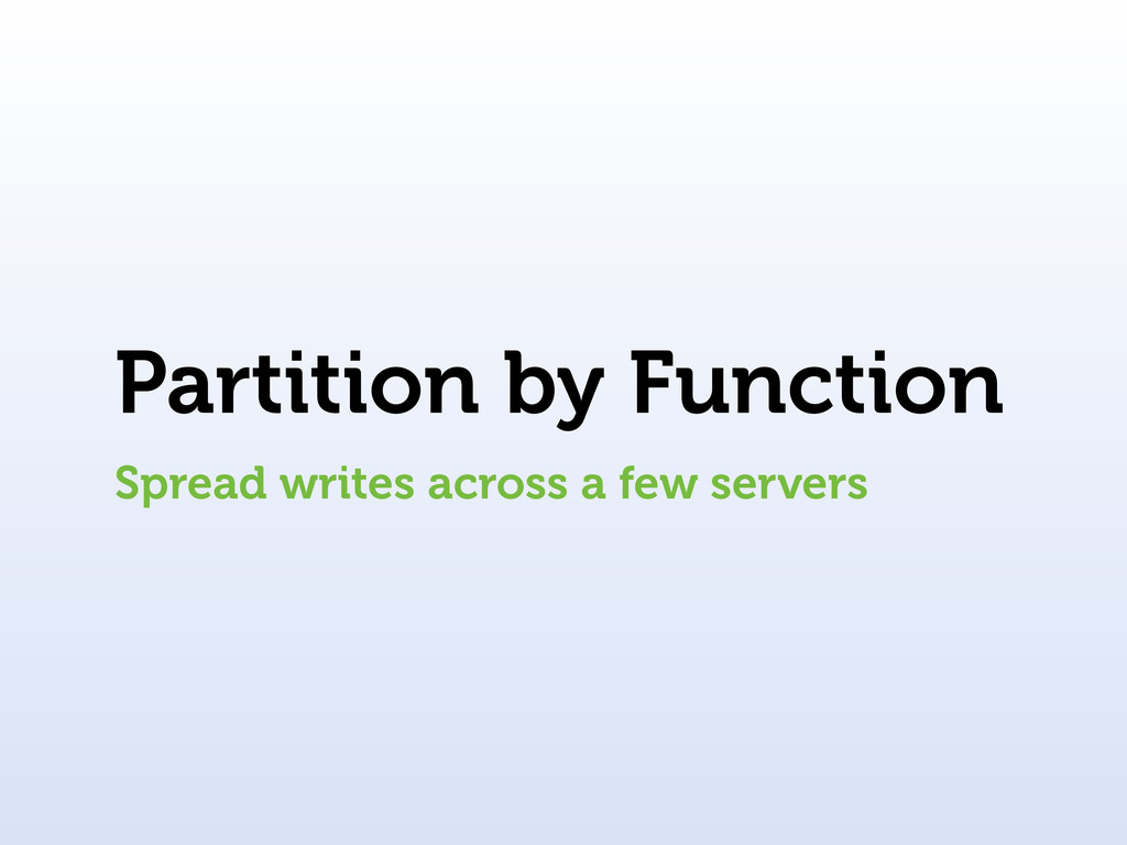 Partition by Function Spread writes across a fe...