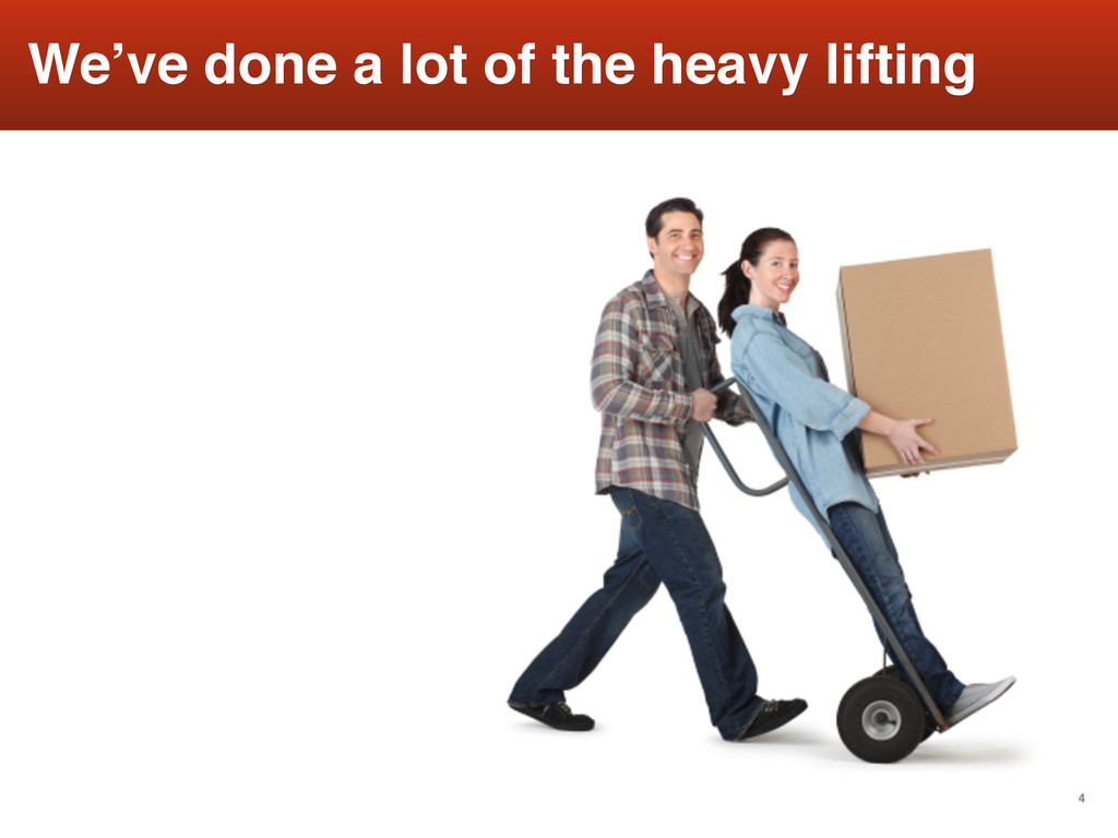 4 We've done a lot of the heavy lifting